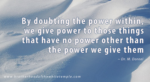 By doubting the power within, we give power to those things that have no power other than the power we give them