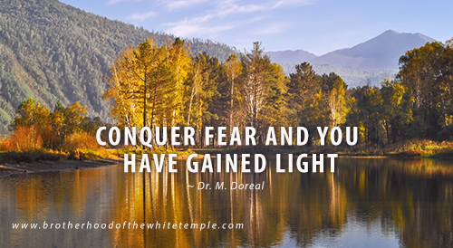 Conquer fear and you have gained light