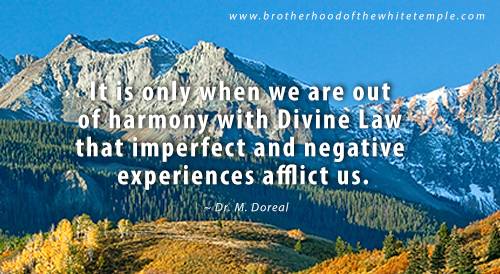 It is only when we are out of harmony with Divine Law that imperfect and negative experiences afflict us.