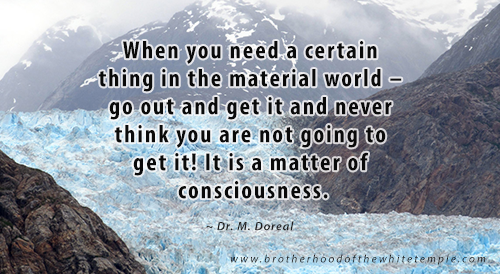 When you need a certain thing in the material world – go out and get it and never think you are not going to get it! It is a matter of consciousness.